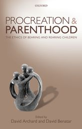 Procreation and ParenthoodThe Ethics of Bearing and Rearing Children$