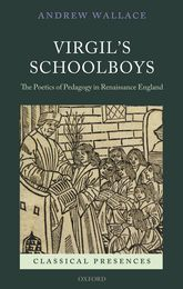 Virgil's Schoolboys – The Poetics of Pedagogy in Renaissance England - Oxford Scholarship Online