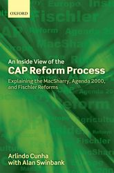 An Inside View of the CAP Reform Process – Explaining the MacSharry, Agenda 2000, and Fischler Reforms - Oxford Scholarship Online