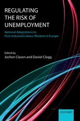 Regulating the Risk of Unemployment – National Adaptations to Post-Industrial Labour Markets in Europe | Oxford Scholarship Online