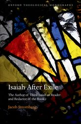 Isaiah After ExileThe Author of Third Isaiah as Reader and Redactor of the Book$