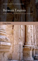 Between EmpiresArabs, Romans, and Sasanians in Late Antiquity$