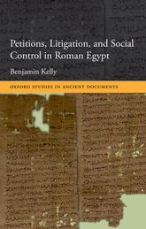 Petitions, Litigation, and Social Control in Roman Egypt