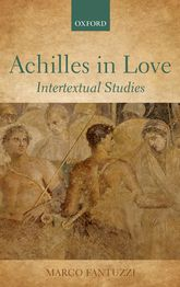 Achilles in Love – Intertextual Studies - Oxford Scholarship Online