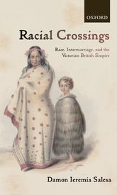 Racial CrossingsRace, Intermarriage, and the Victorian British Empire$
