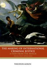 The Making of International Criminal JusticeThe View from the Bench: Selected Speeches$