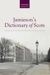 Jamieson's Dictionary of ScotsThe Story of the First Historical Dictionary of the Scots Language