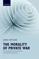 The Morality of Private WarThe Challenge of Private Military and Security Companies$
