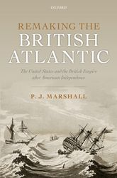 Remaking the British AtlanticThe United States and the British Empire after American Independence$