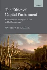 The Ethics of Capital PunishmentA Philosophical Investigation of Evil and its Consequences
