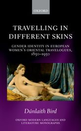 Travelling in Different Skins – Gender Identity in European Women's Oriental Travelogues, 1850-1950 | Oxford Scholarship Online