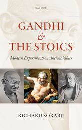 Gandhi and the Stoics – Modern Experiments on Ancient Values - Oxford Scholarship Online