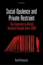 Social Opulence and Private RestraintThe Consumer in British Socialist Thought Since 1800$