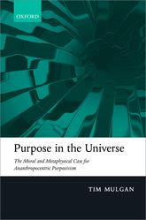 Purpose in the UniverseThe moral and metaphysical case for Ananthropocentric Purposivism$