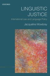 Linguistic JusticeInternational Law and Language Policy$