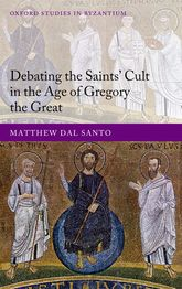 Debating the Saints' Cult in the Age of Gregory the Great$