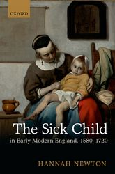 The Sick Child in Early Modern England, 1580-1720$