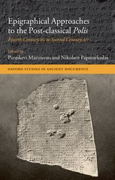 Epigraphical Approaches to the Post-classical Polis - Fourth Century BC to Second Century AD | Oxford Scholarship Online