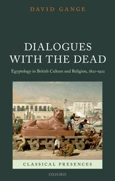 Dialogues with the DeadEgyptology in British Culture and Religion, 1822-1922$