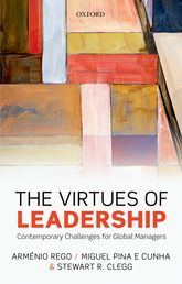 The Virtues of LeadershipContemporary Challenges for Global Managers$