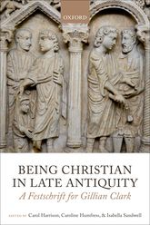 Being Christian in Late AntiquityA Festschrift for Gillian Clark