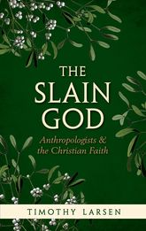 The Slain GodAnthropologists and the Christian Faith$