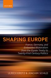 Shaping EuropeFrance, Germany, and Embedded Bilateralism from the Elysée Treaty to Twenty-First Century Politics$