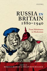 Russia in Britain, 1880-1940From Melodrama to Modernism$