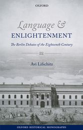 Language and EnlightenmentThe Berlin Debates of the Eighteenth Century