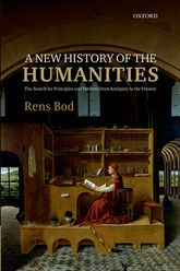 A New History of the HumanitiesThe Search for Principles and Patterns from Antiquity to the Present$