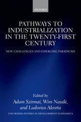 Pathways to Industrialization in the Twenty-First CenturyNew Challenges and Emerging Paradigms$