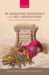 Re-imagining Democracy in the Age of RevolutionsAmerica, France, Britain, Ireland 1750-1850