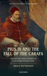 Pius IV and the Fall of The CarafaNepotism and Papal Authority in Counter-Reformation Rome$