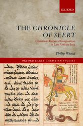 The Chronicle of Seert – Christian Historical Imagination in Late Antique Iraq | Oxford Scholarship Online