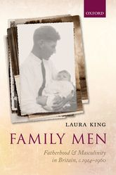 Family Men - Fatherhood and Masculinity in Britain, 1914-1960 | Oxford Scholarship Online