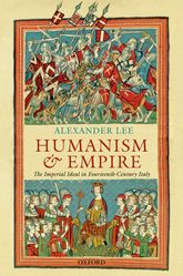 Humanism and EmpireThe Imperial Ideal in Fourteenth-Century Italy