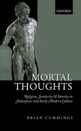 Mortal ThoughtsReligion, Secularity, & Identity in Shakespeare and Early Modern Culture$