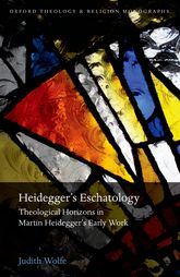 Heidegger's Eschatology - Theological Horizons in Martin Heidegger's Early Work | Oxford Scholarship Online