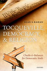 Tocqueville, Democracy, and ReligionChecks and Balances for Democratic Souls$