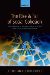 The Rise and Fall of Social CohesionThe Construction and De-construction of Social Trust in the US, UK, Sweden and Denmark$
