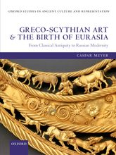 Greco-Scythian Art and the Birth of EurasiaFrom Classical Antiquity to Russian Modernity$