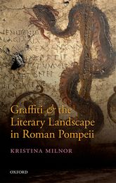 Graffiti and the Literary Landscape in Roman Pompeii - Oxford Scholarship Online
