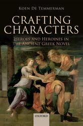 Crafting CharactersHeroes and Heroines in the Ancient Greek Novel
