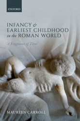 Infancy and Earliest Childhood in the Roman World'A Fragment of Time'