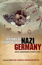 Visions of Community in Nazi GermanySocial Engineering and Private Lives$