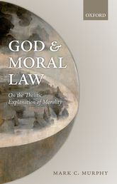 God and Moral LawOn the Theistic Explanation of Morality$