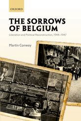 The Sorrows of BelgiumLiberation and Political Reconstruction, 1944-1947$