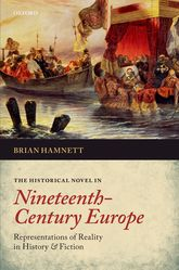 The Historical Novel in Nineteenth-Century EuropeRepresentations of Reality in History and Fiction