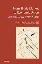 From Single Market to Economic Union – Essays in Memory of John A. Usher | Oxford Scholarship Online