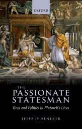 The Passionate StatesmanErõs and Politics in Plutarch's Lives$